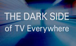The dark side of TV Everywhere: Keeping an eye on piracy for multi-Screen..