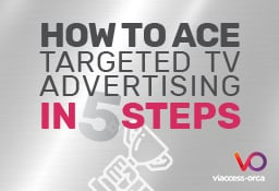 How to Ace Targeted TV Advertising in 5 Steps